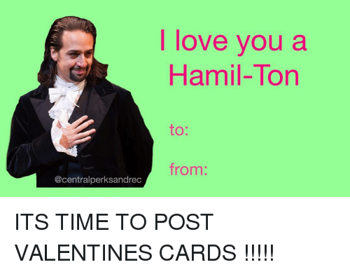I Love You A Hamil Ton From Its Time To Post Valentines Cards