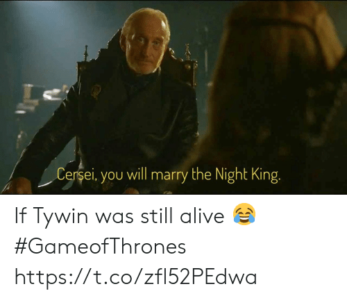 Alive, Gameofthrones, and King: Cersei, you will marry the Night King. If Tywin was still alive 😂 #GameofThrones https://t.co/zfl52PEdwa