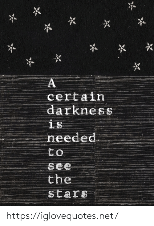 Stars: certain  darkness  is  needed  to  see  the  stars https://iglovequotes.net/