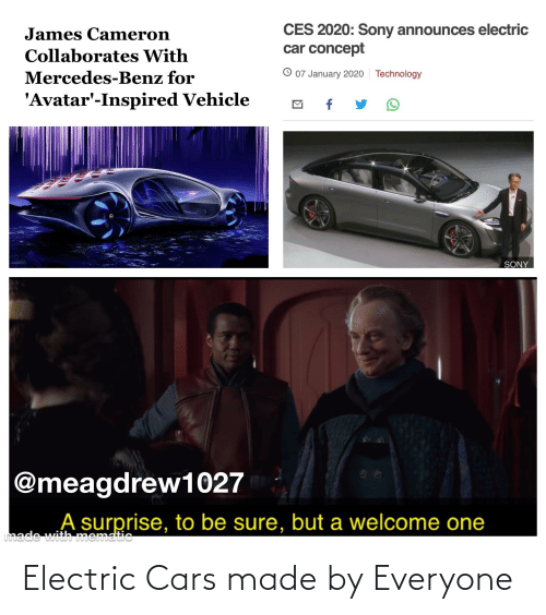 benz: CES 2020: Sony announces electric  car concept  James Cameron  Collaborates With  O 07 January 2020  Technology  Mercedes-Benz for  'Avatar'-Inspired Vehicle  SONY  @meagdrew1027  A surprise, to be sure, but a welcome one  made with mematic Electric Cars made by Everyone