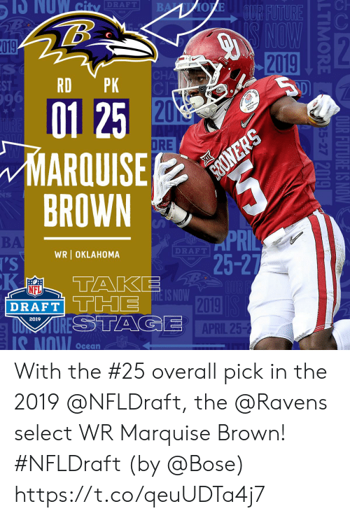 Memes, Nfl, and NFL Draft: -Ch  DRAFT  :2  019  2019  RD PK  01 25  ARQUISE  96  20  DRE  BROWN  BA  DRAFT  WR OKLAHOMA  25-2  NFL  DRAFT TT2  2019  APRIL 25-2  2019  IS NOW Ocean With the #25 overall pick in the 2019 @NFLDraft, the @Ravens select WR Marquise Brown! #NFLDraft (by @Bose) https://t.co/qeuUDTa4j7