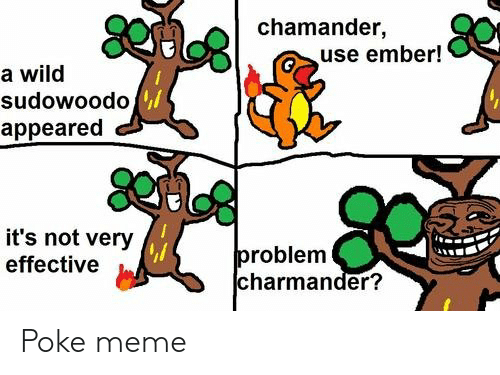 Charmander, Meme, and Wild: chamander,  use ember!  a wild  sudowoodo  appeared  it's not very  problem  charmander?  effective Poke meme