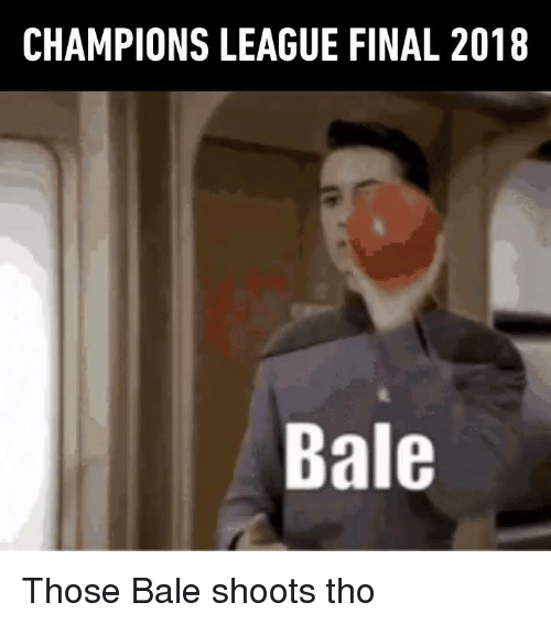 Dank, Champions League, and 🤖: CHAMPIONS LEAGUE FINAL 2018  Bale Those Bale shoots tho