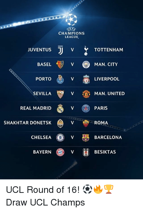 Barcelona, Chelsea, and Memes: CHAMPIONS  LEAGUE  JUVENTUS  TOTTENHAM  BASEL  V (QMAN. CITY  PORTO  LIVERPOOL  SEVILLA 0  MAN. UNITED  REAL MADRID  SHAKHTAR DONETSK  ˇ 會ROMA  CHELSEA  V  BARCELONA  BAYERNV BESIKTAS UCL Round of 16! ⚽️🔥🏆 Draw UCL Champs