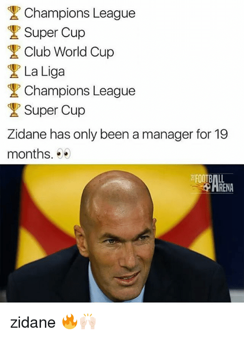 Club, Memes, and World Cup: Champions League  Super Cup  Club World Cup  La Liga  Champions League  Super Cup  Zidane has only been a manager for 19  months.*  HRENA zidane 🔥🙌🏻