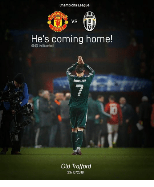Memes, Champions League, and Home: Champions League  UVENTUS  VS  NIT  He's coming home!  0O TrollFootball  RONALDO  Old Trafford  23/10/2018