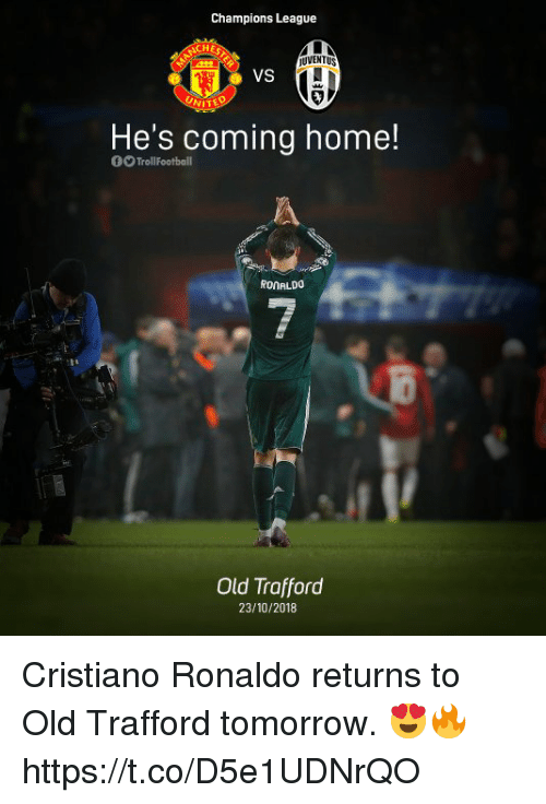 Cristiano Ronaldo, Memes, and Champions League: Champions League  UVENTUS  VS  NITED  He's coming home!  00 TrollFootball  RONALDO  Old Trafford  23/10/2018 Cristiano Ronaldo returns to Old Trafford tomorrow. 😍🔥 https://t.co/D5e1UDNrQO
