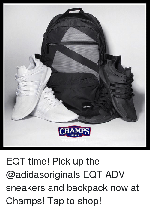 Memes, Sneakers, and Sports: CHAMPS  SPORTS EQT time! Pick up the @adidasoriginals EQT ADV sneakers and backpack now at Champs! Tap to shop!