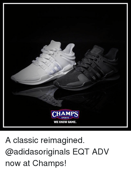 Memes, Sports, and Game: CHAMPS  SPORTS  WE KNOW GAME. A classic reimagined. @adidasoriginals EQT ADV now at Champs!