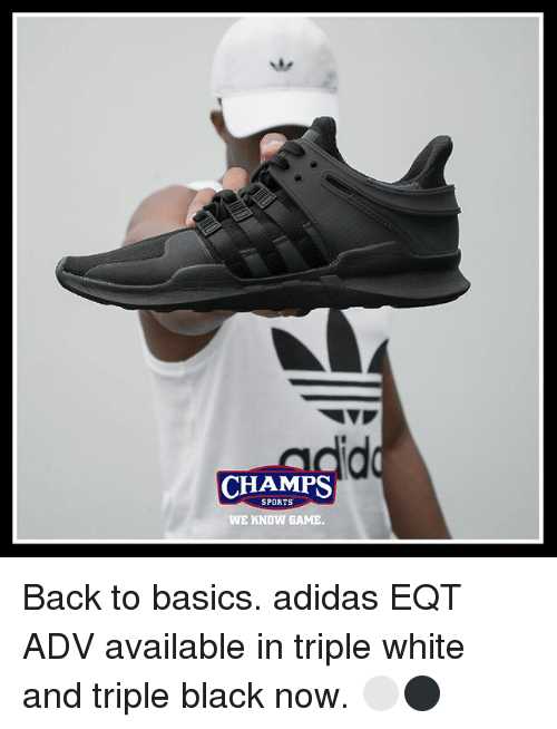 Adidas, Memes, and Sports: CHAMPS  SPORTS  WE KNOW GAME Back to basics. adidas EQT ADV available in triple white and triple black now. ⚪️⚫️