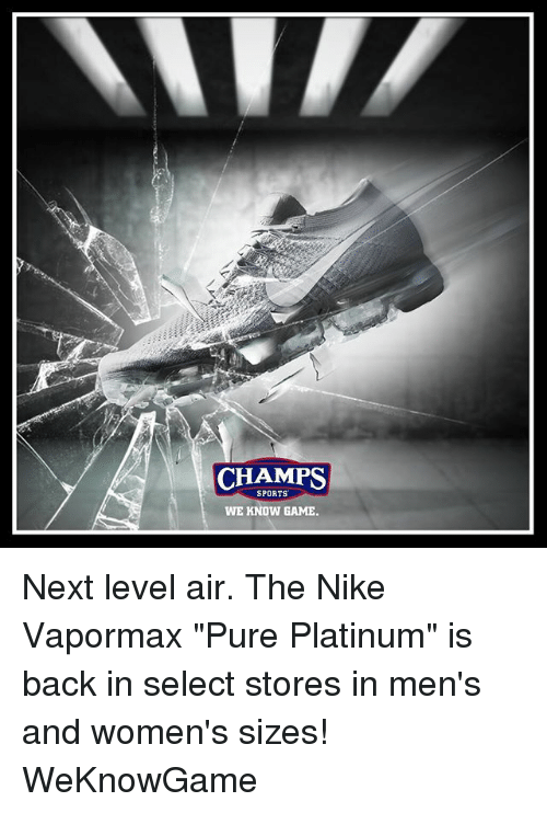 """Memes, Nike, and Sports: CHAMPS  SPORTS  WE KNOW GAME Next level air. The Nike Vapormax """"Pure Platinum"""" is back in select stores in men's and women's sizes! WeKnowGame"""