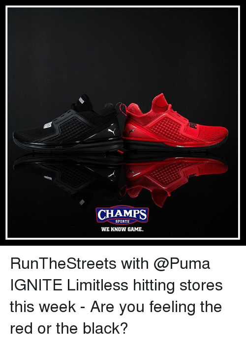 Memes, Ignition, and Puma: CHAMPS  SPORTS  WE KNOW GAME. RunTheStreets with @Puma IGNITE Limitless hitting stores this week - Are you feeling the red or the black?
