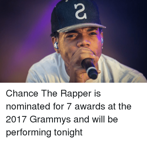 Chance the Rapper, Memes, and 🤖: Chance The Rapper is nominated for 7 awards at the 2017 Grammys and will be performing tonight
