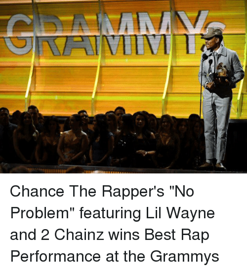 """Wayned: Chance The Rapper's """"No Problem"""" featuring Lil Wayne and 2 Chainz wins Best Rap Performance at the Grammys"""