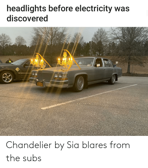 cars: Chandelier by Sia blares from the subs