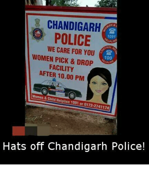 Anaconda, Memes, and Police: CHANDIGARH  POLICE  1091  WE CARE FOR YOU  100  WOMEN PICK & DROP  FACILITY  AFTER 10.00 PM  Women & Child Helpline 1091 or 0172-2741174  Hats off Chandigarh Police!
