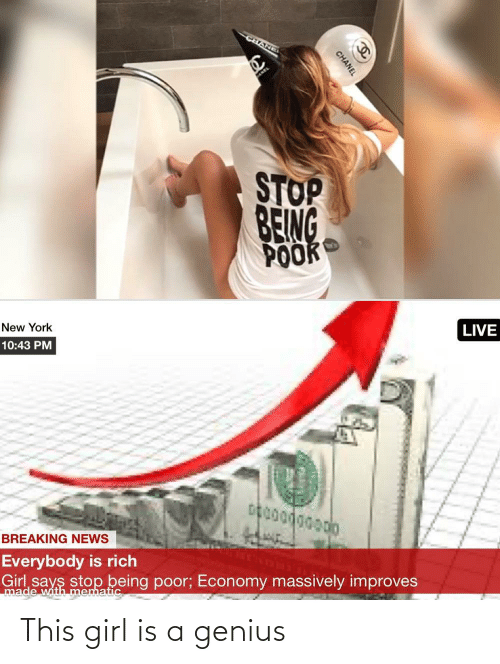 economy: CHANEI  STOP  BEING  POOK  LIVE  New York  10:43 PM  BREAKING NEWS  Everybody is rich  Girl says stop being poor; Economy massively improves  made with mematic  CHANEL This girl is a genius