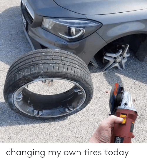 tires: changing my own tires today
