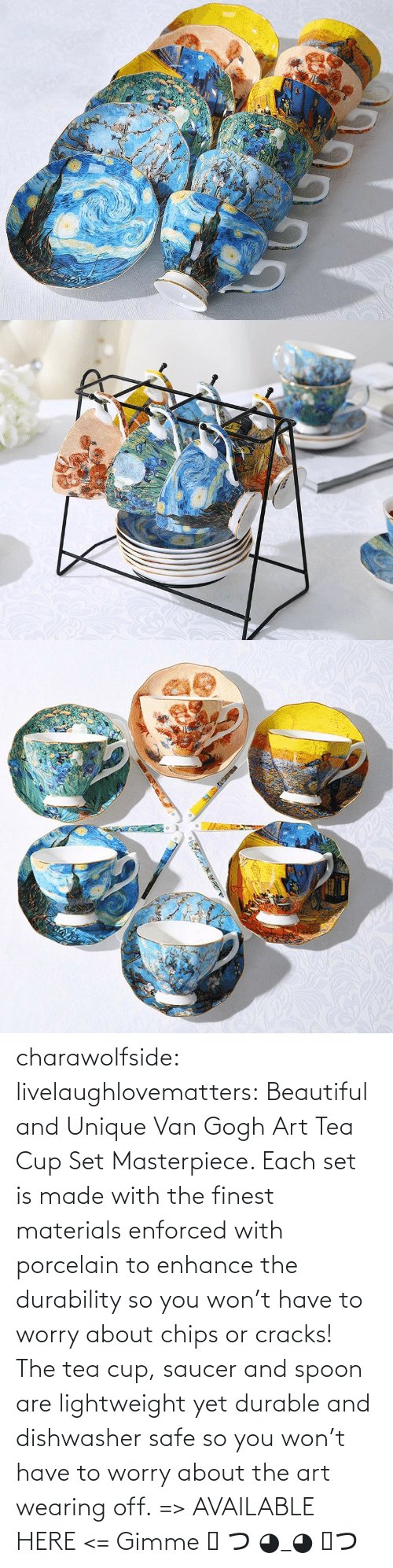 worry: charawolfside:  livelaughlovematters: Beautiful and Unique Van Gogh Art Tea Cup Set Masterpiece. Each set is made with the finest materials enforced with porcelain to enhance the durability so you won't have to worry about chips or cracks! The tea cup, saucer and spoon are lightweight yet durable and dishwasher safe so you won't have to worry about the art wearing off. => AVAILABLE HERE <=    Gimme ༼ つ ◕_◕ ༽つ