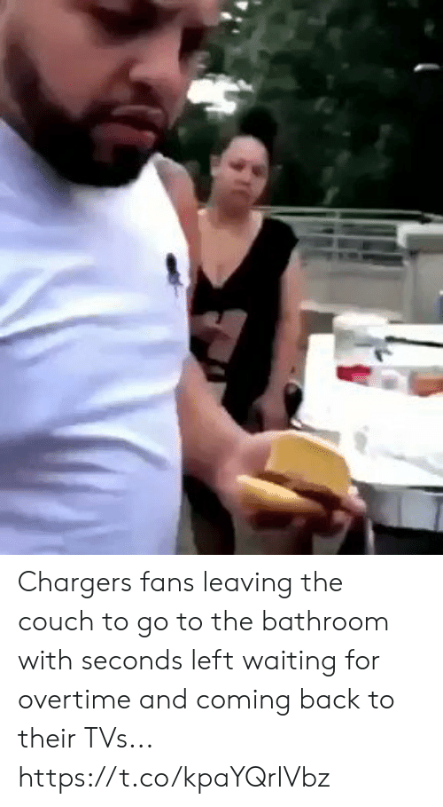 leaving: Chargers fans leaving the couch to go to the bathroom with seconds left waiting for overtime and coming back to their TVs... https://t.co/kpaYQrlVbz