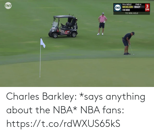 About The: Charles Barkley: *says anything about the NBA*  NBA fans: https://t.co/rdWXUS65kS