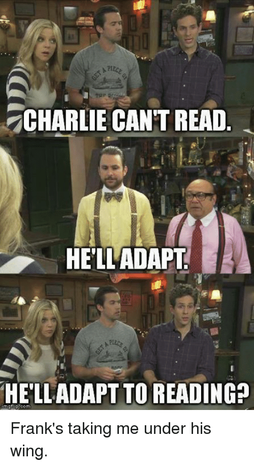 franks: CHARLIE CANT READ  HELLADAPLT  HELLADAPT TO READING Frank's taking me under his wing.