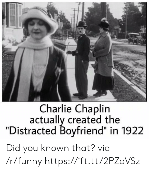 "Distracted Boyfriend: Charlie Chaplin  actually created the  ""Distracted Boyfriend"" in 1922 Did you known that? via /r/funny https://ift.tt/2PZoVSz"