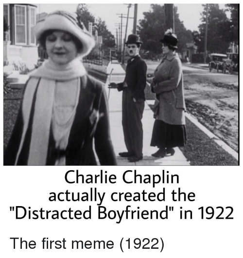"Distracted Boyfriend: Charlie Chaplin  actually created the  ""Distracted Boyfriend"" in 1922 The first meme (1922)"