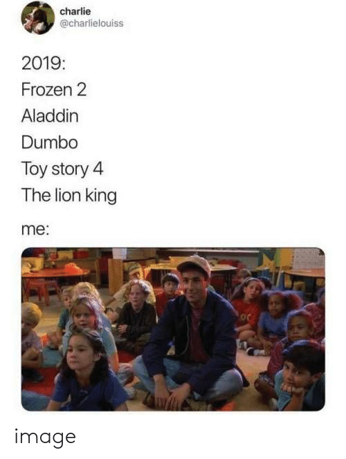 Aladdin: charlie  @charlielouiss  2019:  Frozen 2  Aladdin  Dumbo  Toy story 4  The lion king  me: image