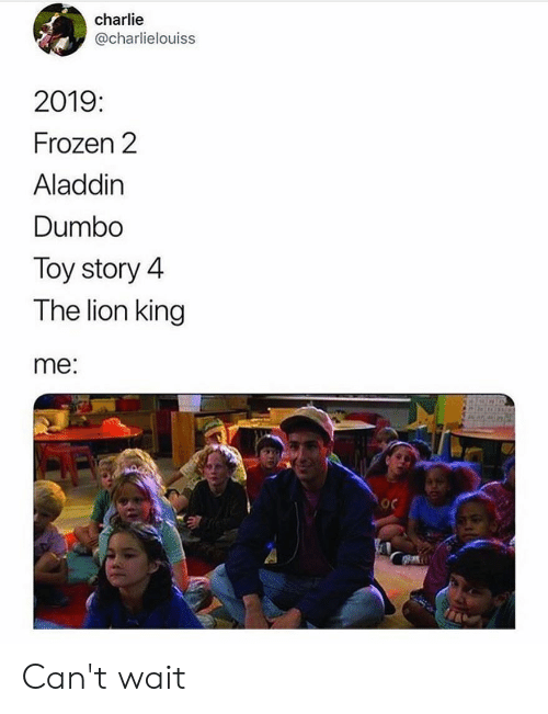 Aladdin: charlie  @charlielouiss  2019  Frozen 2  Aladdin  Dumbo  Toy story 4  The lion king  me: Can't wait