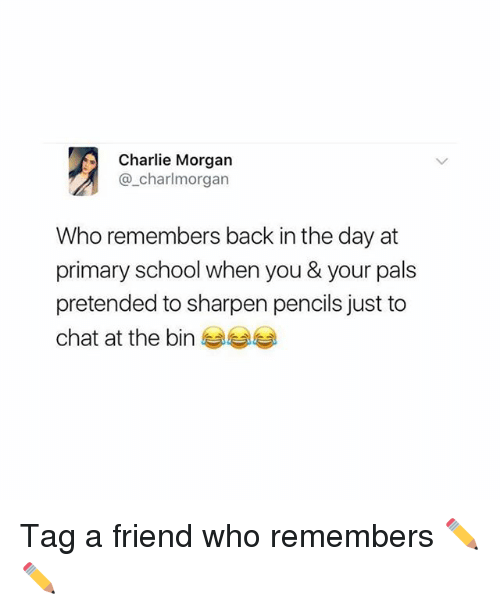 Palsing: Charlie Morgan  @_charlmorgan  Who remembers back in the day at  primary school when you & your pals  pretended to sharpen pencils just to  chat at the bine Tag a friend who remembers ✏️✏️