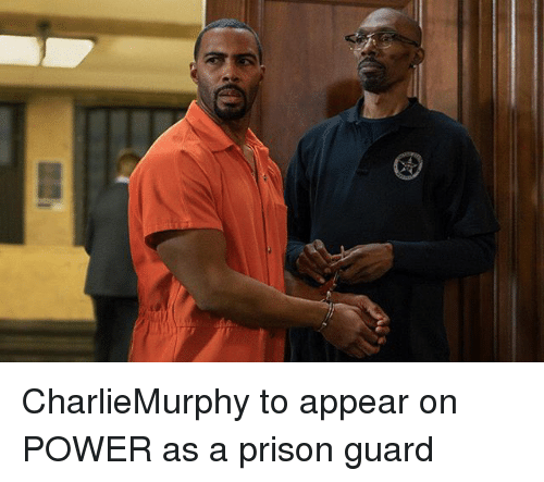prison guard: CharlieMurphy to appear on POWER as a prison guard
