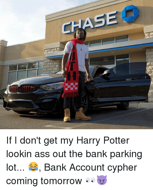 Cypher: CHAS If I don't get my Harry Potter lookin ass out the bank parking lot... 😂, Bank Account cypher coming tomorrow 👀😈