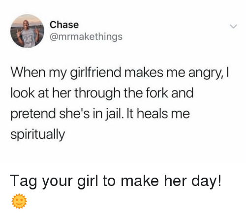 Jail, Memes, and Chase: Chase  @mrmakethings  When my girlfriend makes me angry,  look at her through the fork and  pretend she's in jail. It heals me  spiritually Tag your girl to make her day! 🌞