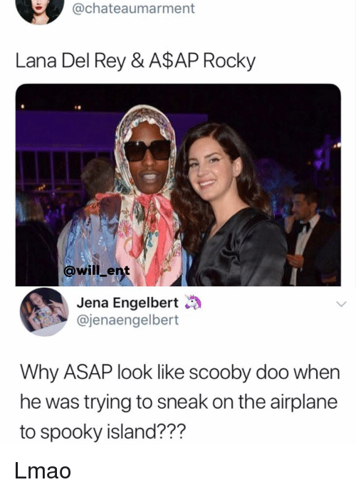 A$AP Rocky, Lana Del Rey, and Lmao: @chateaumarment  Lana Del Rey & A$AP Rocky  0  @will ent  Jena Engelbert  @jenaengelbert  Why ASAP look like scooby doo when  he was trying to sneak on the airplane  to spooky island??? Lmao