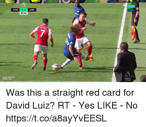 red card: CHE 0-  ARS  87:46 Was this a straight red card for David Luiz?  RT - Yes  LIKE - No https://t.co/a8ayYvEESL