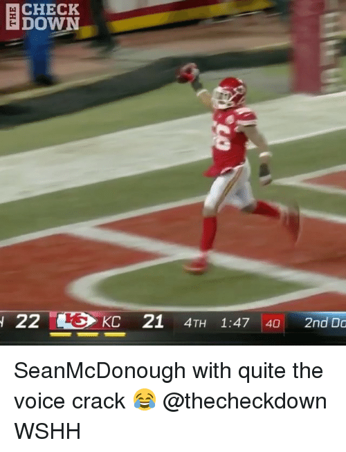 Memes, The Voice, and Wshh: CHECK  DOWN  KC 21 4TH 1:47 40 2nd Do SeanMcDonough with quite the voice crack 😂 @thecheckdown WSHH