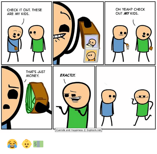 Memes, 🤖, and Check It Out: CHECK IT OUT. THESE  ARE MY KIDS  THAT'S JUST  MONEY  EXACTLY  Cyanide and Happiness Explosm.net  OH YEAH? CHECK  OUT MY KIDS. 😂 👶💵