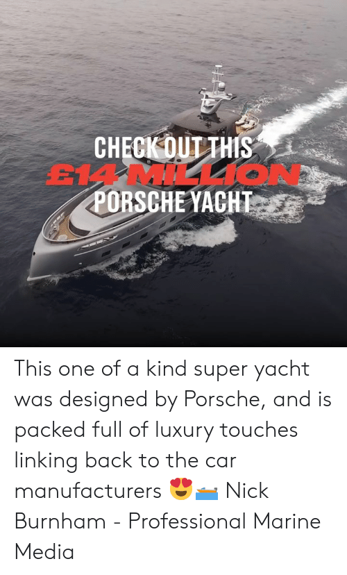 Yacht: CHECK OUT THIS  EMMILL1O  PORSCHE YACHT This one of a kind super yacht was designed by Porsche, and is packed full of luxury touches linking back to the car manufacturers 😍🛥  Nick Burnham - Professional Marine Media