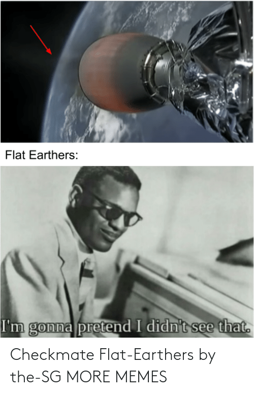 Flat: Checkmate Flat-Earthers by the-SG MORE MEMES