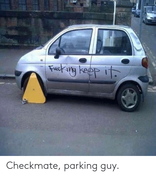 guy: Checkmate, parking guy.