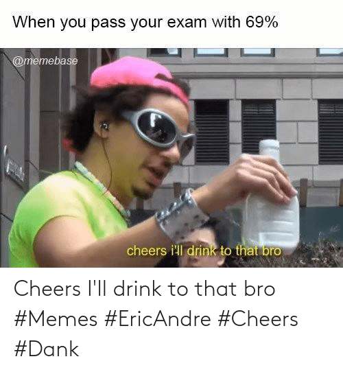 ill: Cheers I'll drink to that bro #Memes #EricAndre #Cheers #Dank