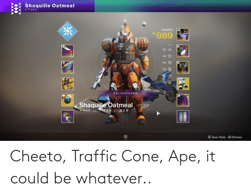 Traffic: Cheeto, Traffic Cone, Ape, it could be whatever..