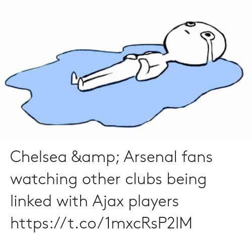 Arsenal, Chelsea, and Memes: Chelsea & Arsenal fans watching other clubs being linked with Ajax players https://t.co/1mxcRsP2lM