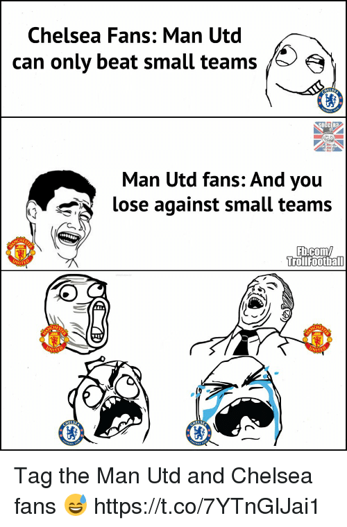 Chelsea, Memes, and Soccer: Chelsea Fans: Man Utd  can only beat small teams  SOCCER?  Man Utd fans: And you  lose against small teams  CHE  TrollFootball  UNITE  HE  HE  UNITE  NIT  HELS Tag the Man Utd and Chelsea fans 😅 https://t.co/7YTnGIJai1