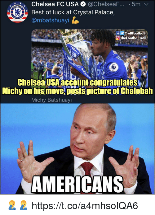 Best Of Luck: Chelsea FC USA @ChelseaF..5m  Best of luck at Crystal Palace,  @mbatshuayi  TrollFootball  TheFootbalilTroll  Chelsea USA account congratulates  Michy on his move posts picture of Chalobah  Michy Batshuayi  AMERICANS 🤦♂️🤦♂️ https://t.co/a4mhsolQA6