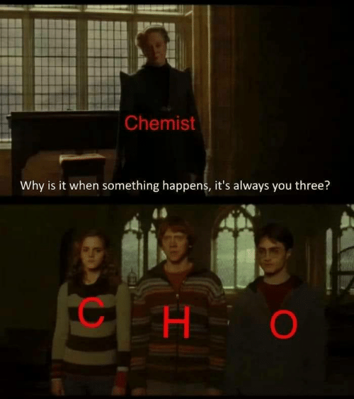 Chemist: Chemist  Why is it when something happens, it's always you three?  H.