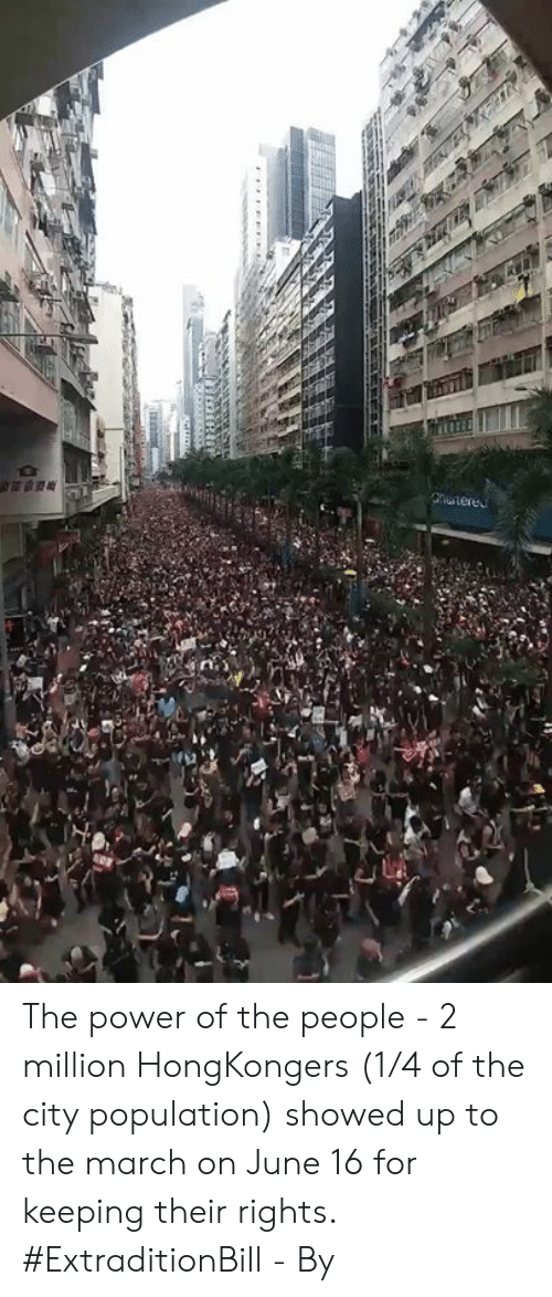 Dank, Power, and 🤖: Chereu The power of the people - 2 million HongKongers (1/4 of the city population) showed up to the march on June 16 for keeping their rights. #ExtraditionBill - By 金水