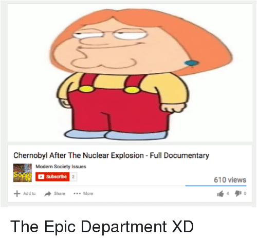 sope: Chernobyl After The Nuclear Explosion-Full Documentary  Modern Society lssues  Sope subscribe  610 views  Add to  A share  More The Epic Department XD