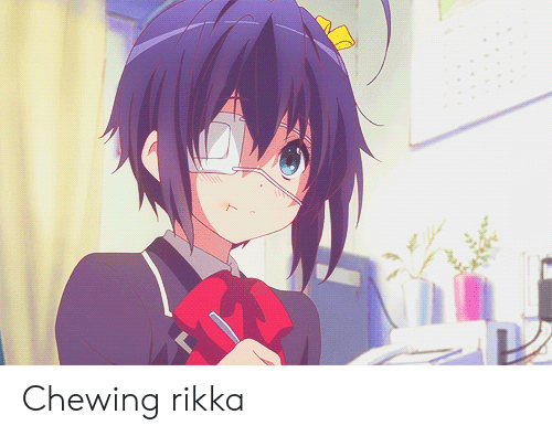 Anime,  Chewing, and Rikka: Chewing rikka
